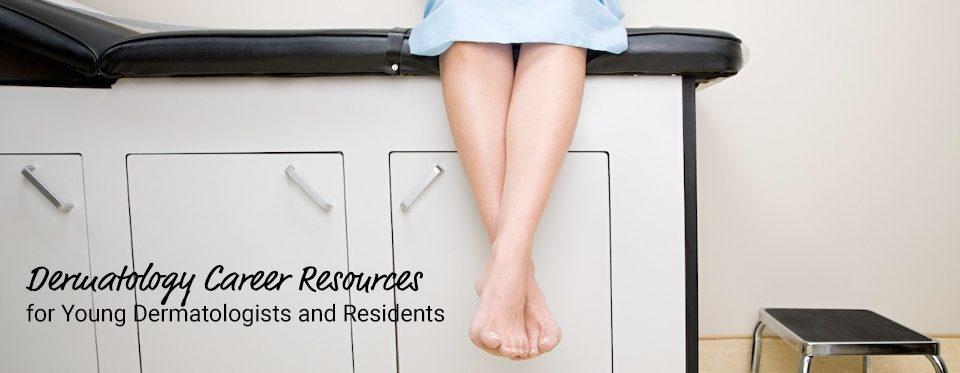 Dermatology Career Resources Next Steps in Derm