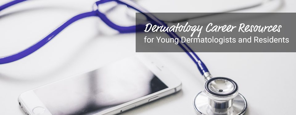 Next Steps in Dermatology for Residents and New or Young Dermatologists