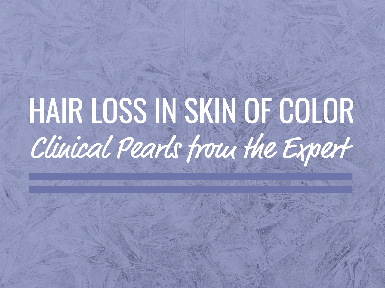 Next Steps in Derm Hair Loss Clinical Pearls from the Expert