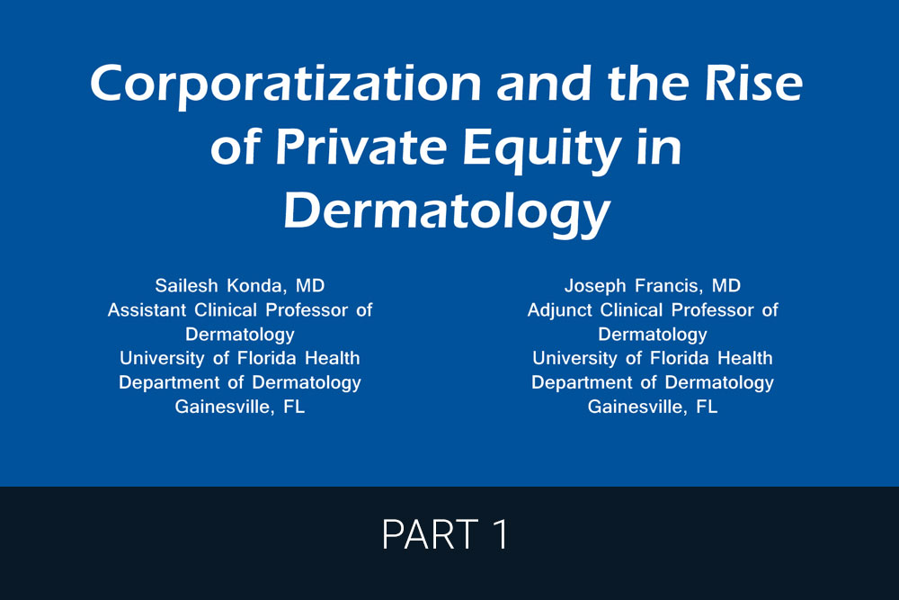 Corporatization and the Rise of Private Equity in Dermatology