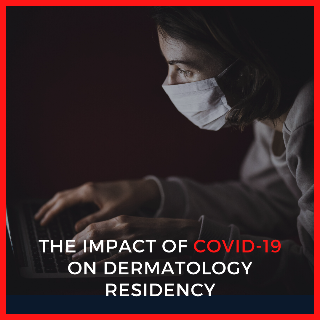 THE IMPACT OF COVID-19 ON DERMATOLOGY RESIDENCY